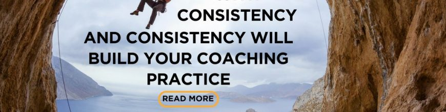 (2.26.18) Mentor Monday: Trust is built with consistency, and consistency will build your coaching practice.
