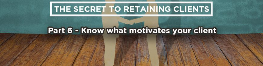 (3.28.18) Wednesday Upgrade: The Secret to Retaining Clients: Part 6 – Know what motivates your client
