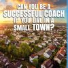 (7.13.20) #MENTORMONDAY Replay – Can you be a successful coach if you live in a SMALL TOWN?