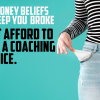 (5.24.21) Bad Money Beliefs that Keep You Broke – Part 9: I can't AFFORD to start a coaching practice.