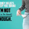 Bad Money Beliefs that Keep You Broke – Part 11: I'm NOT ___________ enough.