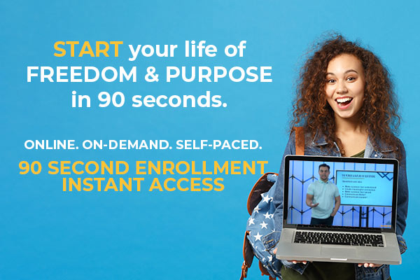 We make Life Coach Certification online SIMPLE & Easy.  You get INSTANT ACCESS to our online life coach certification program.  Online.  On-Demand. Self-paced. It only takes 90 seconds to enroll!